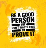 Be A Good Person But Dont Waste Time To Prove It. Inspiring Creative Motivation Quote Poster Template. Vector Typography Banner Design Concept On Grunge Stock Image