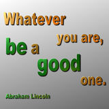 Be Good quote - Abraham Lincoln. 3D metallic quote in Gold and green by Abraham Lincoln Royalty Free Stock Images