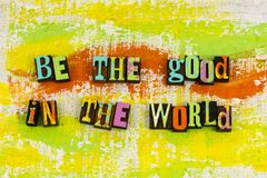 Be good in world helping others