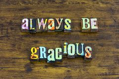Always be gracious kind thankful honest nice welcome home. Letterpress thank you thanks kindness help there gentle wonderful wise happy stock image