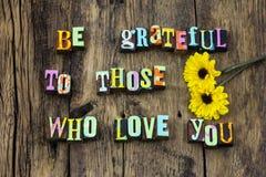 Be grateful love true honest relationship smile. Happy appreciation kind kindness happiness romance open welcome home typography live enjoy letterpress stock image