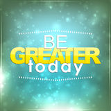 Be greater today Royalty Free Stock Photo