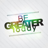 Be greater today Royalty Free Stock Image
