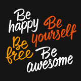 Be happy, be yourself, be free, be awesome, motivational lettering. Set of lettering motivational messages. Calligraphy brush phrase in vector. Be happy, be Royalty Free Stock Photos