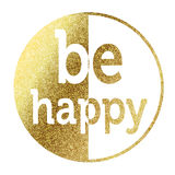 Be Happy. In bright gold Stock Photography