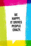 Be Happy, It Drives People Crazy. Inspiring Creative Motivation Quote. Vector Brush Texture Typography Poster Stock Photos