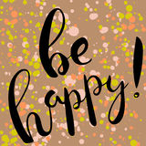 Be happy.Handdrawn brush lettering. Unique lettering made by hand. Great for posters, mugs, apparel design, print Royalty Free Stock Photos