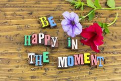Be happy in moment flowers stock image