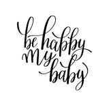 Be happy my baby black and white hand written lettering Stock Photos