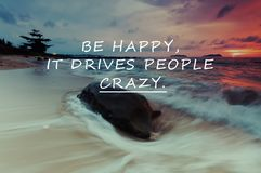 Be happy quotes. Inspirational Life Quotes - Be happy it drives people crazy. Sunset background stock photo