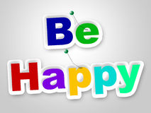 Be Happy Sign Represents Placard Enjoy And Fun Royalty Free Stock Photo