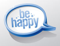 Be happy speech bubble. Royalty Free Stock Image