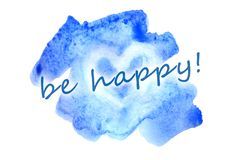 Be happy. The text is depicted in Watercolor illustration in the form of a wet color stroke, inside which is a painted heart vector illustration