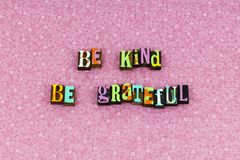 Be kind grateful good love letterpress. Be kind grateful good love typography letterpress positive awesome kindness help helping beautiful person volunteer stock images