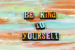 Be kind to yourself nice self gentle letterpress quote stock images