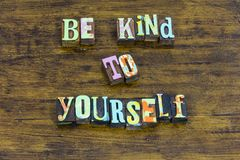 Be kind yourself beautiful honest brave nice integrity positive. Typography always show kindness best behavior grateful happy beauty love stock photo