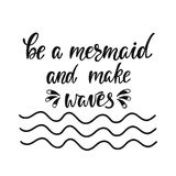 Be a mermaid and make waves. Inspirational quote about summer. Modern calligraphy phrase with hand drawn waves. Simple vector lettering for print and poster stock illustration