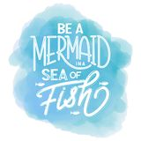 Be a mermaid in a sea of fish. Hand drawn inspiration quote about summer. Design for print, poster, invitation, t-shirt. Vector illustration Royalty Free Stock Image