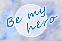 Be my hero. The text is depicted in an illustration in the form of a watercolor pattern from blue stains stock illustration