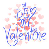 Be my Valentine card with greetings. Valentines day illustration. Lettering logo, calligraphy inscription with many hearts. Royalty Free Stock Images