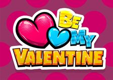 Happy Valentines Day pop art. Be my Valentine day heart comic text pop art advertise. Love Valentine`s comics book poster phrase. Vector colored halftone Royalty Free Stock Image