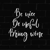 Be nice, be useful, bring wine. Funny quote about drinking with round trace of wine  Stock Image
