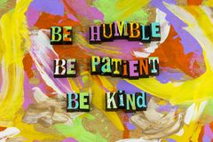 Be nice humble honest patient gentle kind happy. Letterpress help honesty kindness matters charity good goodness gracious positive attitude optimism stock photo