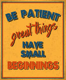 Be Patient Great Things Have Small Beginnings Stock Images