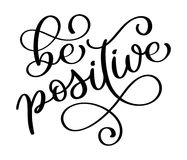 Be positive. Inspirational Modern calligraphy phrase with hand drawn.  Stock Image