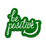 Be positive. Inspirational quote about happy. Stock Photos