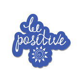 Be positive. Inspirational quote about happy. Royalty Free Stock Images