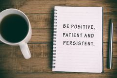 Be Positive, patient and persistent Life Quote. Inspirational and motivational phrase - Be Positive, patient and persistent Royalty Free Stock Image