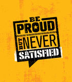 Be Proud, But Never Satisfied. Inspiring Workout and Fitness Gym Motivation Quote Illustration. Creative Vector. Typography Rough Poster Concept Royalty Free Stock Image