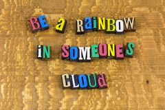 Be rainbow someones cloud. Be rainbow color in someone cloud cloudy stormy day difficult times depression colorful lgbt pride couple love relationship friend royalty free stock photography