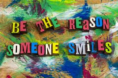 Be reason someone smiles happy. Be the reason someone smiles smiling smile happy happiness friendly kind kindness goodness helpful friendly love couple royalty free stock images