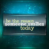 Be the reason someone smiles today. Futuristic motivational background. Chalk text written on a piece of glass Royalty Free Stock Photo