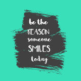 Be the reason someone smiles today positive message Royalty Free Stock Image