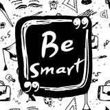 Be smart. Hand lettered phrase. Card with handmade typographic art. Stock Photography