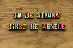 Be strong gentle kind gracious gratitude letterpress quote. Be strong gentle kind gracious gratitude typography phrase help helping kindness patient patience stock photos