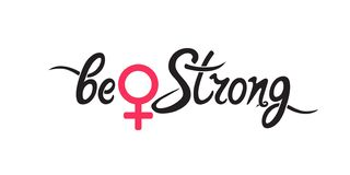 Be strong - handwriting motivational quote. Girl power, fight, protest, strength, struggle for women`s rights. Be strong - handwriting motivational quote. Female royalty free illustration