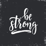 Be strong. Inspirational vector Hand drawn typography poster. Royalty Free Stock Photos