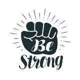 Be strong, lettering. Clenched fist. Vector illustration. Isolated on white background Stock Photo