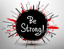 Be strong! .Vector calligraphic inspirational design. Royalty Free Stock Photos