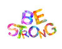 Be strong. Vector triangular letters stock illustration