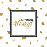 Be thankful always lettering on gold glitter autumn leaves. Thanksgiving background, be thankful always lettering on gold glitter autumn leaves seamless pattern Royalty Free Stock Images