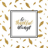 Be thankful always text on gold glitter autumn leaves. Happy Thanksgiving card, be thankful always text on gold glitter autumn leaves seamless background Royalty Free Stock Image