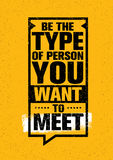 Be The Type Of Person You Want To Meet. Inspiring Creative Motivation Quote. Vector Typography Banner Stock Image