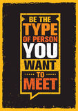 Be The Type Of Person You Want To Meet. Inspiring Creative Motivation Quote. Vector Typography Banner Royalty Free Stock Photo