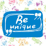 Be unique. Motivation poster with hnd lettered phrase. Card with handmade typographic art vector illustration