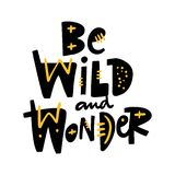 Be wild and wonder hand drawn vector phrase lettering. Isolated on white background. Design for banner, poster, logo, sign, sticker, web, blog vector illustration